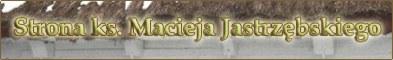 Strona ks. Macieja Jastrz�bskiego